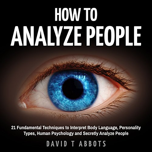 How to Analyze People: 21 Fundamental Techniques to Interpret Body Language, Personality Types, Human Psychology and Secretly Analyze People audiobook cover art