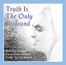 Truth Is the Only Profound: Meditative Reading from the Wisdom-Teaching of Ruchira Avatar Adi Da Samraj