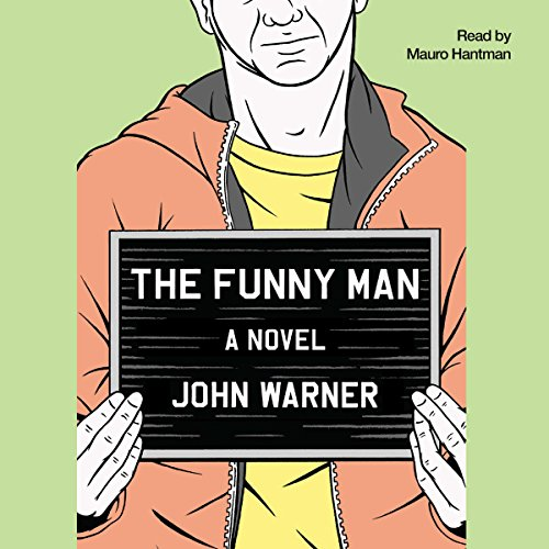 The Funny Man     A Novel              By:                                                                                                                                 John Warner                               Narrated by:                                                                                                                                 Mauro Hantman                      Length: 8 hrs and 59 mins     1 rating     Overall 3.0