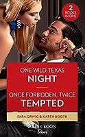 One Wild Texas Night / Once Forbidden, Twice Tempted: One Wild Texas Night (Return of the Texas Heirs) / Once Forbidden, Twice Tempted (the Sterling Wives) (Desire)