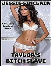 Taylor's Bitch Slave: A Chastity Femdom Story