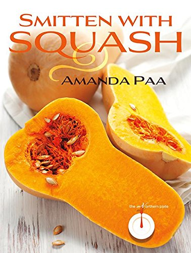 Compare Textbook Prices for Smitten with Squash The Northern Plate 1 Edition ISBN 9780873519397 by Paa, Amanda Kay