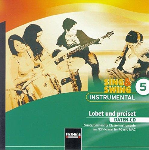 Sing & Swing Instrumental 5. Lobet und preiset. Daten-CD: Zusatzstimmen für Klasseninstrumente im PDF-Format für PC und MAC (Sing & Swing ... Ensemblespiel in variablen Besetzungen)