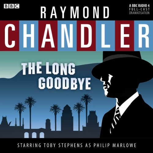 Raymond Chandler: The Long Goodbye (Dramatised) audiobook cover art