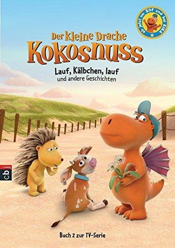 Der kleine Drache Kokosnuss - Lauf, Kälbchen, lauf und andere Geschichten (Bücher zur TV-Serie, Band 2)