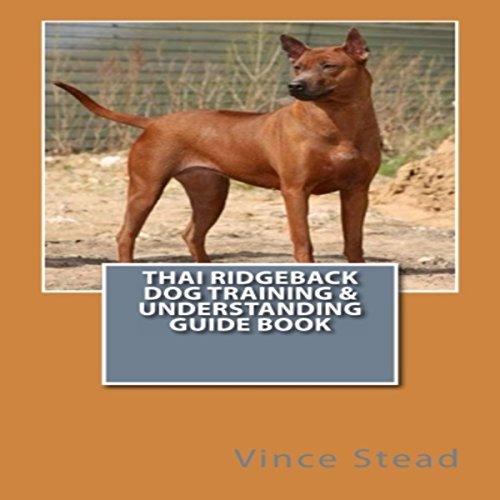 Thai Ridgeback Dog Training & Understanding Guide Book  By  cover art