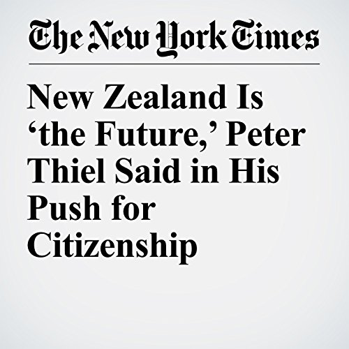 New Zealand Is 'the Future,' Peter Thiel Said in His Push for Citizenship audiobook cover art