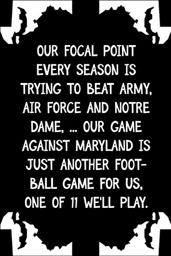 Our focal point every season is trying to beat Army, Air Force and Notre Dame, ... Our game against Maryland: College Ruled Notebook For Maryland Day ... Festive Quote Holiday Maryland Journal