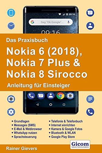 Das Praxisbuch Nokia 6 (2018), Nokia 7 Plus & Nokia 8 Sirocco - Anleitung für Einsteiger