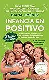 Infancia en positivo: Guía para padres y madres en la educación de sus hijos (Padres y educadores) (Spanish Edition)