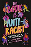 This Book Is Anti-Racist: 20 lessons on how to wake up, take action, and do the work (Empower the Future 1)