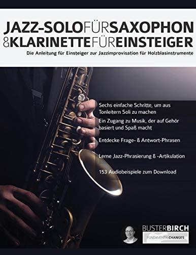 Jazz-Solo für Saxophon & Klarinette für Einsteiger: Die Anleitung für Einsteiger zur Jazzimprovisation für Holzblasinstrumente (Jazz-Holzblasinstrumente für Anfänger, Band 1)