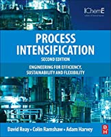 Process Intensification: Engineering for Efficiency, Sustainability and Flexibility (Isotopes in Organic Chemistry)