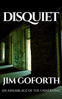 Disquiet: An Assemblage of the Unnerving by [Jim Goforth]