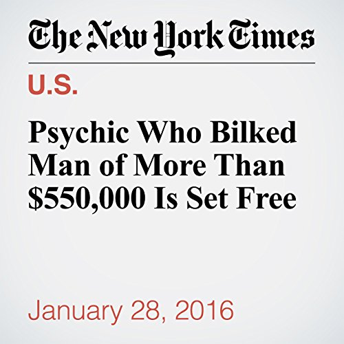 Psychic Who Bilked Man of More Than $550,000 Is Set Free cover art