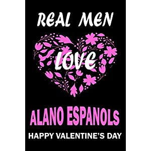 Real Men Love ALANO ESPANOLS Happy Valentine's Day: Valentine's Day Gift , Lined Journal Notebook to Write In for Notes, To Do Lists, Notepad, College ... and for all Dogs & Cats Lovers and owners 39