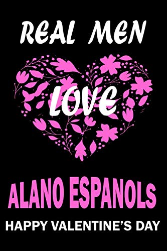 Real Men Love ALANO ESPANOLS Happy Valentine's Day: Valentine's Day Gift , Lined Journal Notebook to Write In for Notes, To Do Lists, Notepad, College ... and for all Dogs & Cats Lovers and owners 1