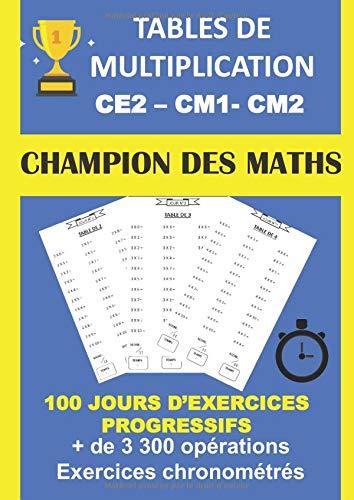 TABLES DE MULTIPLICATION CE2 CM1 CM2 100 JOURS D'EXERCICES PROGRESSIFS + DE 3300 OPÉRATIONS EXERCICES CHRONOMÉTRÉS: CAHIER D'APPRENTISSAGE DES TABLES DE MULTIPLICATION DE 1 à 12 GRAND FORMAT