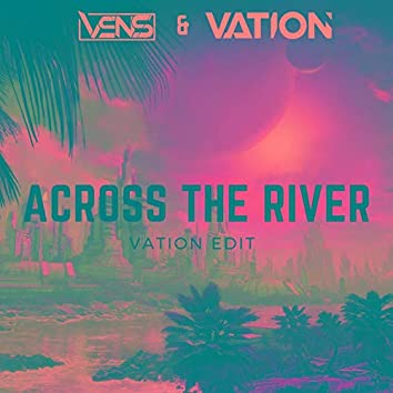 Across The River (Vation Edit)