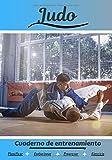 Judo Cuaderno de entrenamiento: Cuaderno de ejercicios para progresar   Deporte y pasión por el Judo   Libro para niño o adulto   Entrenamiento y aprendizaje   Libro de deportes  