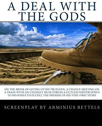 [(A Deal with the Gods : On the Brink of Giving Up His Truelove, a Chance Meeting on a Train with an Unlikely Muse Forces a Gutless Writer Down)] [By (author) Arminius Bettels ] published on (February, 2010)