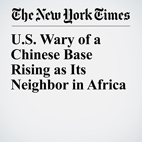 U.S. Wary of a Chinese Base Rising as Its Neighbor in Africa copertina
