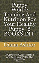 Puppy World: Training And Nutrition For Your Healthy Puppy