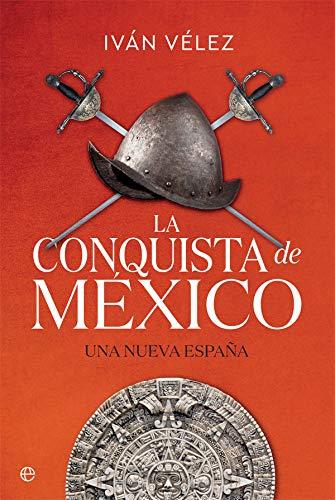 La conquista de México: Una nueva España (Historia)