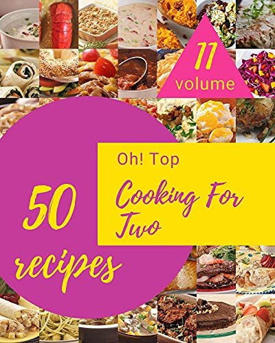 Oh! Top 50 Cooking For Two Recipes Volume 11: Home Cooking Made Easy with Cooking For Two Cookbook! (English Edition)