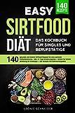 Easy Sirtfood Diät Das Kochbuch für Singles und Berufstätige: 140 gesunde u. leckere Rezepte für eine optimale Fettverbrennung - inkl. Ernährungsplan + Schritt für Schritt Anleitung + Nährwertangaben