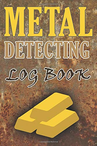 Metal Detecting Log Book: Journal To Write Down Searching Information Date, GPS, Items Found, Machine, Settings and Notes. Ideal Gift For Treasures Hunters.