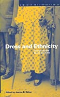 Dress and Ethnicity: Change Across Space and Time (Berg Ethnic Identities Series)