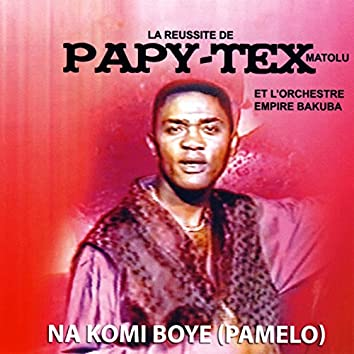 Na Komi Boye (Pamelo) - La Reussite De Papy-Tex Matolu Et L'orchestre Empire Bakuba