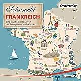 Sehnsucht Frankreich: Eine akustische Reise von der Bretagne bis nach Korsika (Sehnsuchtsreisen, Band 2) - Thomas Grasberger