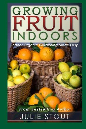 Free ebook pdf growing fruit indoors indoor organic for Indoor gardening made easy