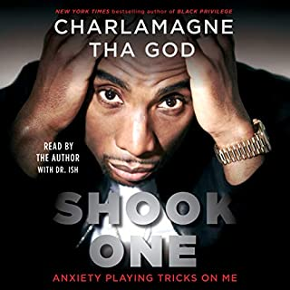 Shook One     Anxiety Playing Tricks on Me               By:                                                                                                                                 Charlamagne Tha God                               Narrated by:                                                                                                                                 Charlamagne Tha God                      Length: 7 hrs and 1 min     2,635 ratings     Overall 4.8