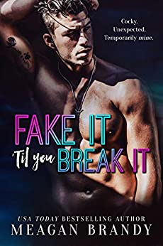 Fake It 'Til You Break It by [Meagan Brandy]
