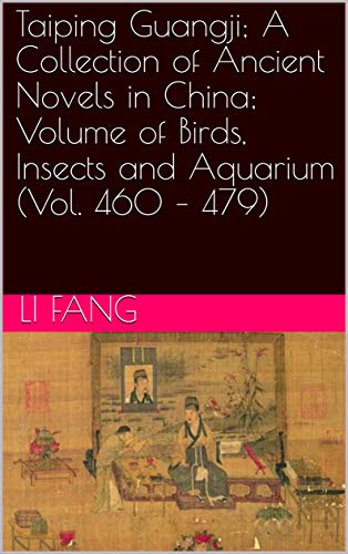 Taiping Guangji; A Collection of Ancient Novels in China; Volume of Birds, Insects and Aquarium (Vol. 460 – 479) : 太平广记之鸟虫水族卷 (Taiping Guangji 太平广记 Book 14) (English Edition)