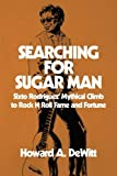 Searching For Sugar Man: Sixto Rodriguez' Mythical Climb to Rock N Roll Fame and Fortune
