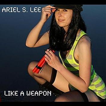Like A Weapon