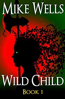 Wild Child, Book 1: A Teenage Sci-Fi Conspiracy Thriller by [Mike Wells]