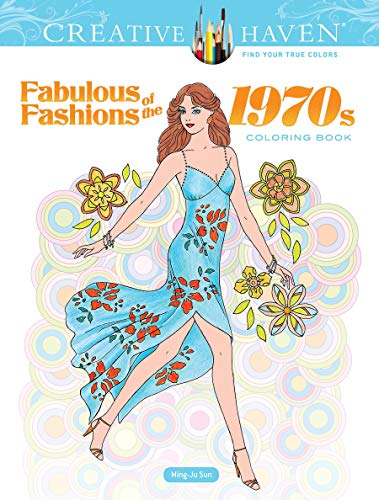 Creative Haven Fabulous Fashions of the 1970s Coloring Book (Creative Haven Coloring Books)
