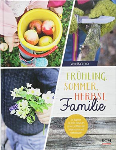 Frühling, Sommer, Herbst, Familie: Ein Begleiter für jeden Monat des Jahres mit Ideen zum Selbermachen und Selberglauben