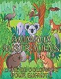 Animaux Australiens Livre De Coloriage Pour Enfants: Animaux Australiens Mignons A Colorier, Beaux animaux australiens de la vie sauvage (kangourou, ... émeu, ornithorynque, dingo, wombat, etc.)