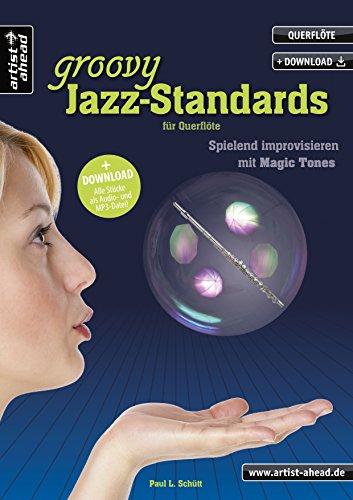 Groovy Jazz-Standards für Querflöte: Spielend Improvisieren mit Magic Tones (inkl. Download). Lehrbuch. Spielbuch. Musiknoten.