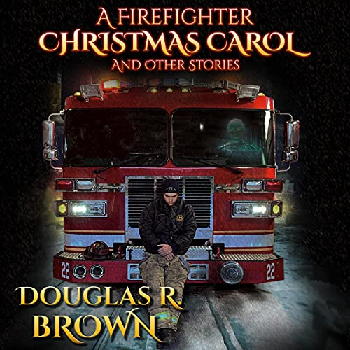 A Firefighter Christmas Carol Audiobook By Douglas R. Brown cover art