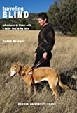 Traveling Blind: Adventures in Vision with a Guide Dog by My Side (New Directions in the Human-Animal Bond)
