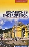 Reiseführer Böhmisches Bäderdreieck: Rund um Franzensbad, Karlsbad und Marienbad (VLB Reihenkürzel: SM825 - Trescher-Reihe Reisen)