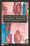 A Case Study in the Insanity Defense―The Trial of John W. Hinckley, Jr., 3d (Coursebook)