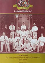 125 Not Out: The Story of Illingworth St. Mary's Cricket Club 1884-2009